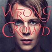 Tom Odell: Wrong Crowd [Deluxe Edition]