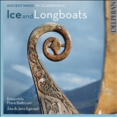 Ice and Longboats: Ancient Music of Scandinavia / Åke Egevade, bone flute; Jens Egevade, lyres; Cajsa S. Lund, frame drum; Ensemble Mare Balticum