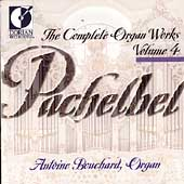 Pachelbel: Complete Organ Works Vol 4 / Antoine Bouchard