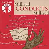 Milhaud Conducts Milhaud - Suite Fran&ccedil;aise, Concertino, etc