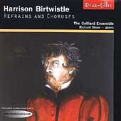 Birtwistle: Refrains and Choruses / Shaw, Galliard Ensemble