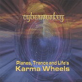 Cybermonkey: Planes, Trance and Life's Karma Wheels