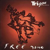 Trigon/Trigon Art-Jazz-Folk Trio: Free Gone: Art-Jazz-Folk Trio Trigon