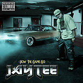 Jay Tee: How the Game Go [PA]