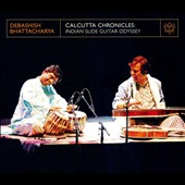 Debashish Bhattacharya: Calcutta Chronicles: Indian Slide Guitar