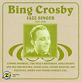 Bing Crosby: Jazz Singer 1931-1941