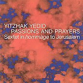 Yitzhak Yedid: Yitzhak Yedid: Passions and Prayers