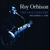 Roy Orbison: The  Last Concert: December 4th, 1988