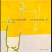 Mark Feldman Quartet/Sylvie Courvoisier: To Fly to Steal