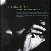 Kip Hanrahan: Desire Develops an Edge