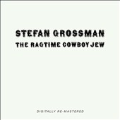 Stefan Grossman: The  Ragtime Cowboy Jew