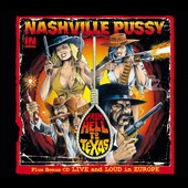 Nashville Pussy: From Hell to Texas/Live and Loud in Europe [Digipak] *