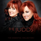 The Judds: I Will Stand by You: The Essential Collection *