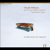 Claude Debussy: The Musician of Love / Jan Van der Crabben, baritone; Inge Spinette, piano