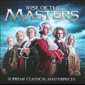 Rise of the Masters: Supreme Classical Masterpieces / various artists