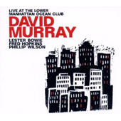 David Murray/Fred Hopkins/Lester Bowie: Live at the Lower Manhattan Ocean Club, Vol. 1-2