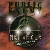 Public Enemy: MKLVFKWR: Manchester UK