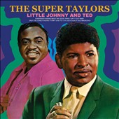 Little Johnny Taylor/Ted Taylor: The Super Taylors