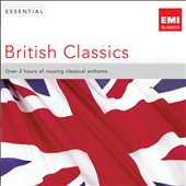 Essential British Classics - Over 2 hours of rousing classical anthems