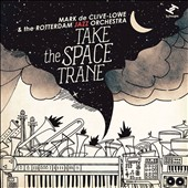 Rotterdam Jazz Orchestra/Mark de Clive-Lowe: Take the Space Trane