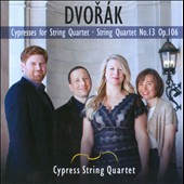 Anton&iacute;n Dvor&aacute;k: Cypresses for String Quartet; String Quartet No. 13, Op. 106 / Cypress String Quartet