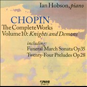 Chopin: The Complete Works, Vol. 10 - Sonata no 2; Polonaise, Op. 40; Impromptu, Op. 36; 24 Preludes, Op. 28 / Ian Hobson