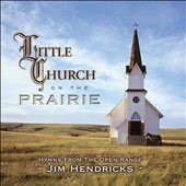 Jim Hendricks: Little Church On the Prairie: Hymns from the Open Range [7/16]