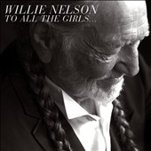 Willie Nelson: To All the Girls... [Digipak]