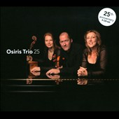 Osiris Trio: 25th Anniversary Box - Music of Dvorak, Martin, Ives, Haydn, Novak, Shostakovich, Messiaen, et al.