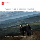Fantasy Trios - Piano trios by Frank Bridge, Josef Suk, John Ireland, Arnold Schoenberg / Dimension Piano Trio