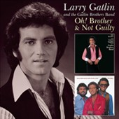 Larry Gatlin/Larry Gatlin & the Gatlin Brothers Band: Oh! Brother/Not Guilty *