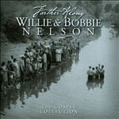 Willie Nelson/Bobbie Nelson: Farther Along: The Gospel Collection