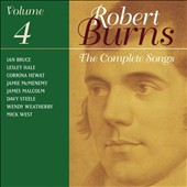 Robert Burns: The Complete Songs, Vol. 4 / Ian Bruce, Lesley Hale, Corrina Hewat, Jamie McMenemy, James Malcolm, Davy Steele, Wendy Weatherby & Mick West