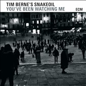 Tim Berne's Snakeoil/Tim Berne: You've Been Watching Me *