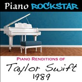 Piano Rockstar: Piano Renditions of Taylor Swift: 1989 [5/4]