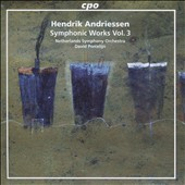 Hendrik Andriessen (1892-1981): Symphonic Works, Vol. 3 / Netherlands SO, David Porcelijn