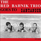The Red Bahnik Trio: Goes to Santander [Digipak]