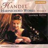 Handel: Harpsichord Works Vol 1 / Sophie Yates