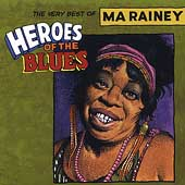 Ma Rainey: Heroes of the Blues: The Very Best of Ma Rainey [Remastered]