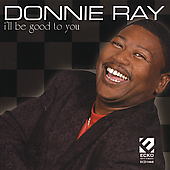 Donnie Ray (R&B): I'll Be Good to You