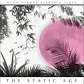 The Static Age: Neon Nights Electric Lives