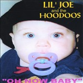 Lil' Joe & The Hoodoos: Oh Now Baby