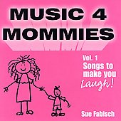 Sue Fabisch: Music 4 Mommies, Vol. 1: Songs to Make You Laugh *