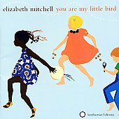 Elizabeth Mitchell: You Are My Little Bird