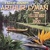 Arthur Lyman: The Exotic Sounds of Arthur Lyman