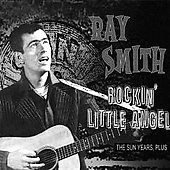 Ray Smith (Rockabilly): The Sun Years, Plus......Rockin' Little Angel [Digipak]