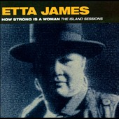 Etta James: How Strong Is a Woman: The Island Sessions