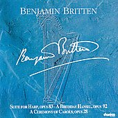 Benjamin Britten: Suite for Harp, Opus 83/A Birthday Hansel, Opus 82/A Ceremony of Caro