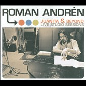 Roman Andrén: Juanita and Beyond: Live Studio Session [Digipak]