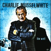 Charlie Musselwhite: The Well